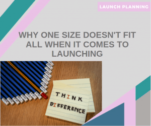 one size launch doesn't fit all businesses